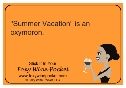 """Summer Vacation"" is an oxymoron."