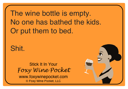 The wine bottle is empty. No one has bathed the kids. Or put them to bed. Shit.