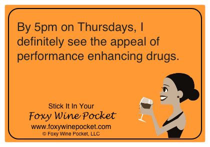By 5pm on Thursdays, I definitely see the appeal of performance enhancing drugs.