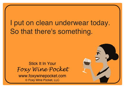 I put on clean underwear today. So that there's something.