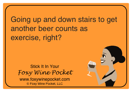 Going up and down stairs to get another beer counts as exercise, right?