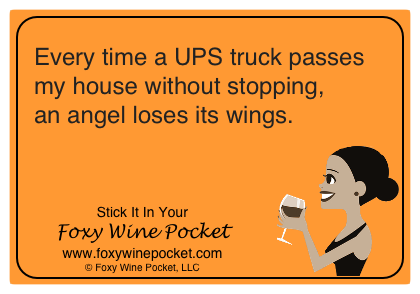 Every time a UPS truck passes my house without stopping, an angel loses its wings.