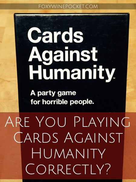 Are You Playing Cards Against Humanity Correctly? @foxywinepocket #iamahorribleperson #humor #notforeveryone