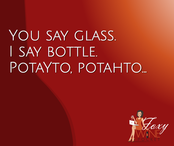 You say glass. I say bottle. Potayto; potahto... @foxywinepocket #humor #wine #myglassholdsabottle