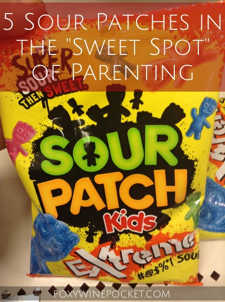 "5 Sour Patches in the ""Sweet Spot"" of Parenting @foxywinepocket"