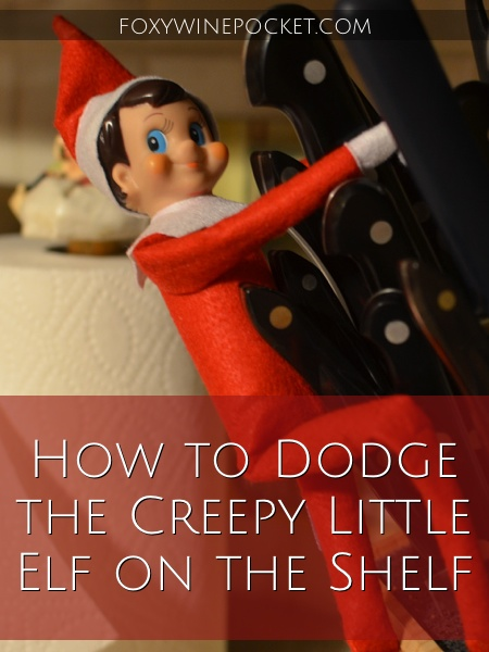 How to Dodge the Creepy Little Elf on the Shelf @foxywinepocket