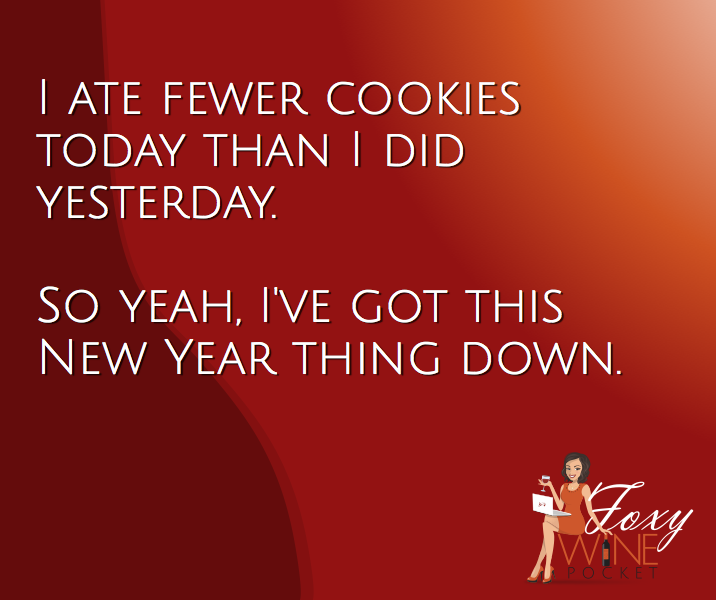 I ate fewer cookies than I did yesterday. So yeah, I've got this New Year thing down. @foxywinepocket