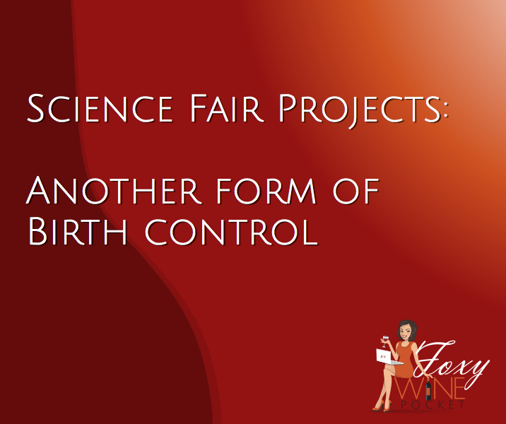 Science Fair Projects: Another form of birth control. @foxywinepocket