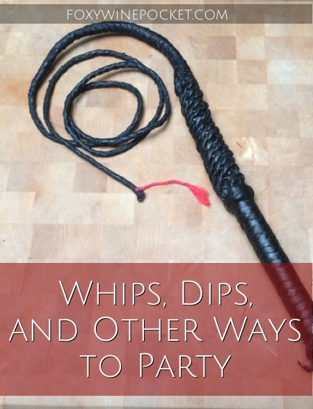 Whips, Dips, and Other Ways to Party @foxywinepocket.com