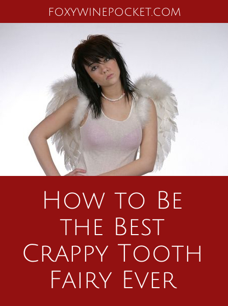I was a crappy tooth fairy. Because of that, I have some honest-to-goodness, save-your-tooth-swapping-ass tips that you'll never find in any parenting books. Get ready to lower your standards and achieve greatness. @foxywinepocket | humor